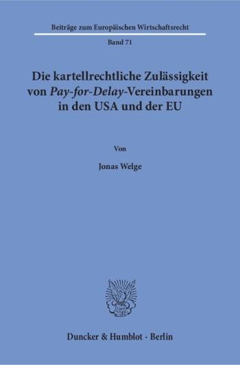 Cover: Die kartellrechtliche Zulässigkeit von Pay-for-Delay-Vereinbarungen in den USA und der EU