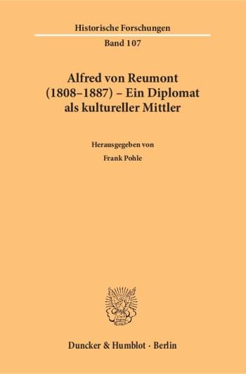 Cover: Alfred von Reumont (1808–1887) – Ein Diplomat als kultureller Mittler