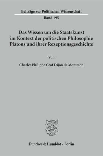 Cover: Das Wissen um die Staatskunst im Kontext der politischen Philosophie Platons und ihrer Rezeptionsgeschichte
