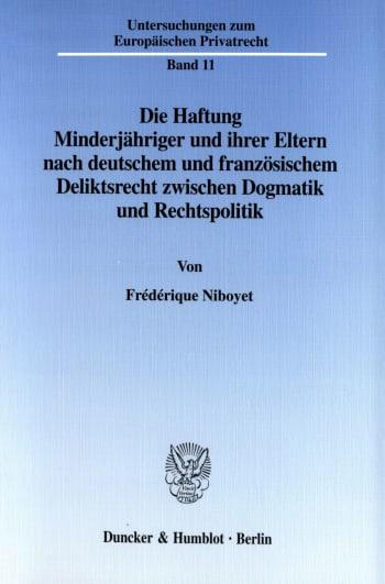 Cover: Die Haftung Minderjähriger und ihrer Eltern nach deutschem und französischem Deliktsrecht zwischen Dogmatik und Rechtspolitik
