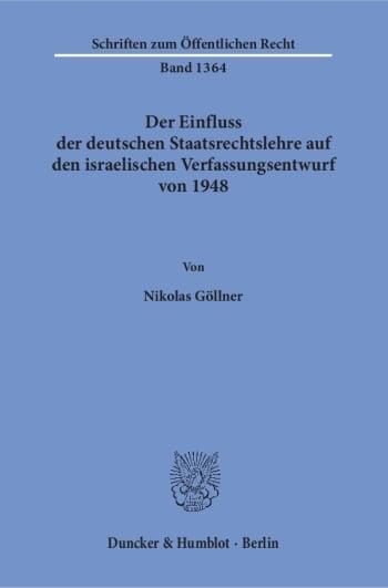 Cover: Der Einfluss der deutschen Staatsrechtslehre auf den israelischen Verfassungsentwurf von 1948