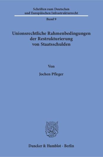 Cover: Unionsrechtliche Rahmenbedingungen der Restrukturierung von Staatsschulden
