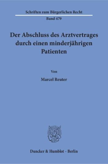 Cover: Der Abschluss des Arztvertrages durch einen minderjährigen Patienten