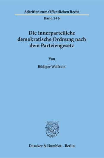 Cover: Die innerparteiliche demokratische Ordnung nach dem Parteiengesetz