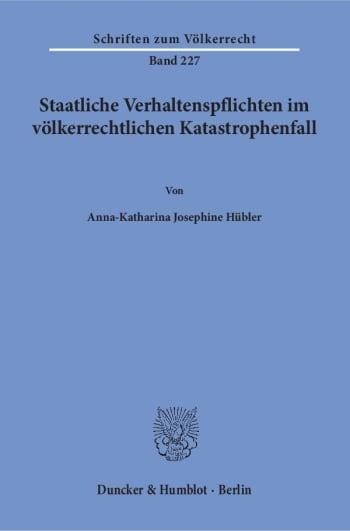 Cover: Staatliche Verhaltenspflichten im völkerrechtlichen Katastrophenfall
