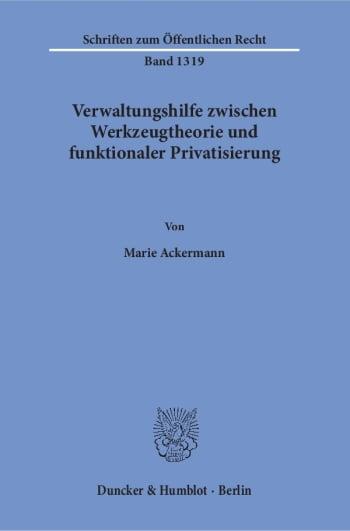 Cover: Verwaltungshilfe zwischen Werkzeugtheorie und funktionaler Privatisierung