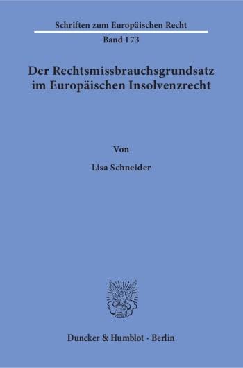 Cover: Der Rechtsmissbrauchsgrundsatz im Europäischen Insolvenzrecht