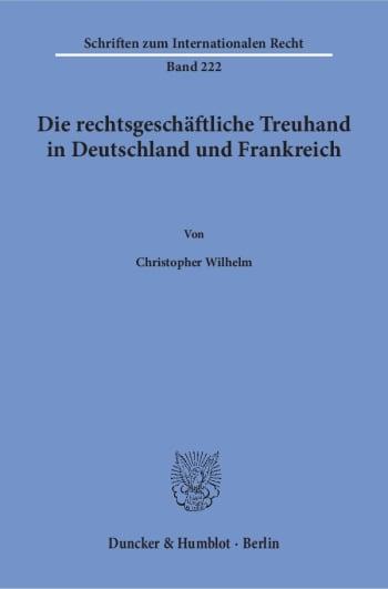 Cover: Die rechtsgeschäftliche Treuhand in Deutschland und Frankreich