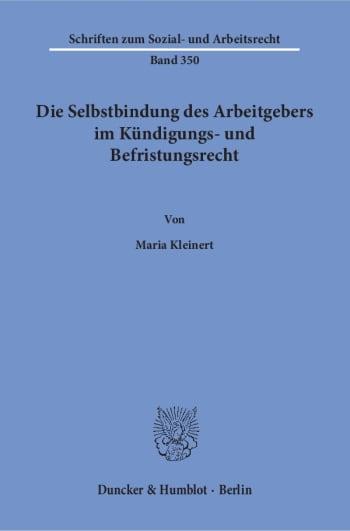 Cover: Die Selbstbindung des Arbeitgebers im Kündigungs- und Befristungsrecht