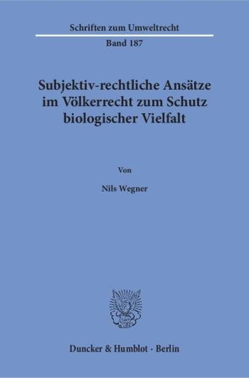 Cover: Subjektiv-rechtliche Ansätze im Völkerrecht zum Schutz biologischer Vielfalt