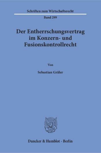 Cover: Der Entherrschungsvertrag im Konzern- und Fusionskontrollrecht