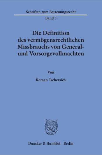 Cover: Die Definition des vermögensrechtlichen Missbrauchs von General- und Vorsorgevollmachten