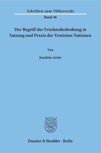 Cover: Der Begriff der Friedensbedrohung in Satzung und Praxis der Vereinten Nationen