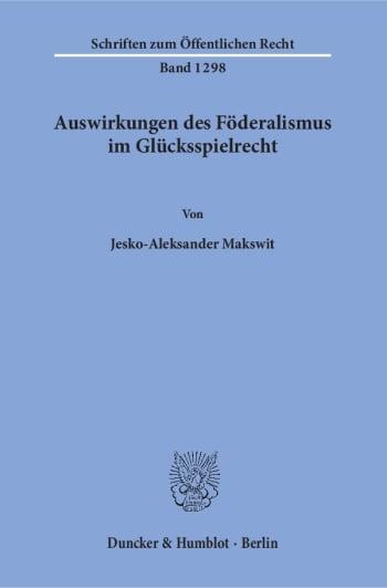Cover: Auswirkungen des Föderalismus im Glücksspielrecht