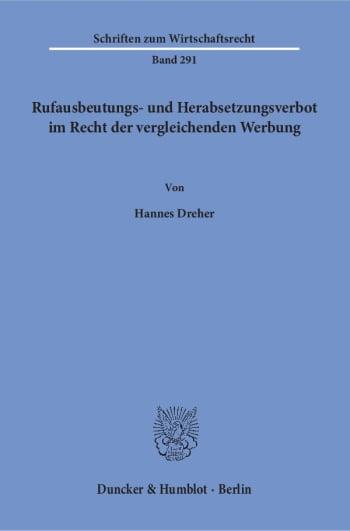 Cover: Rufausbeutungs- und Herabsetzungsverbot im Recht der vergleichenden Werbung
