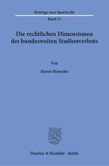 Cover: Die rechtlichen Dimensionen des bundesweiten Stadionverbots