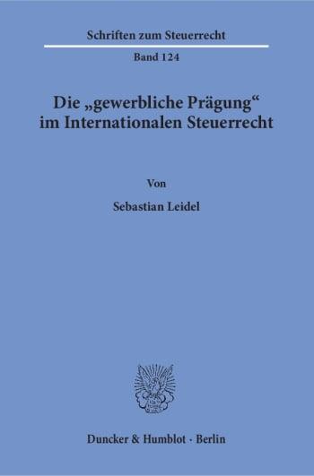 Cover: Die »gewerbliche Prägung« im Internationalen Steuerrecht