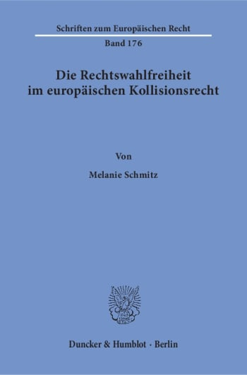 Cover: Die Rechtswahlfreiheit im europäischen Kollisionsrecht