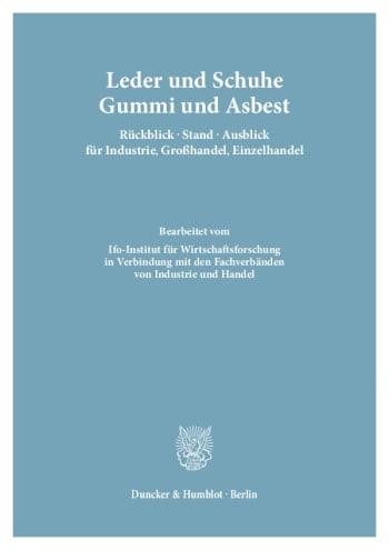 Cover: Leder und Schuhe, Gummi und Asbest. Rückblick – Stand – Ausblick für Industrie, Großhandel, Einzelhandel