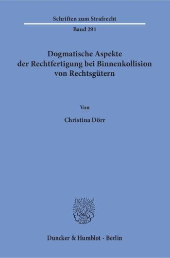 Cover: Dogmatische Aspekte der Rechtfertigung bei Binnenkollision von Rechtsgütern