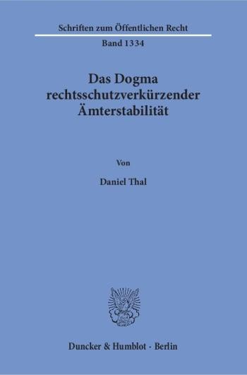 Cover: Das Dogma rechtsschutzverkürzender Ämterstabilität