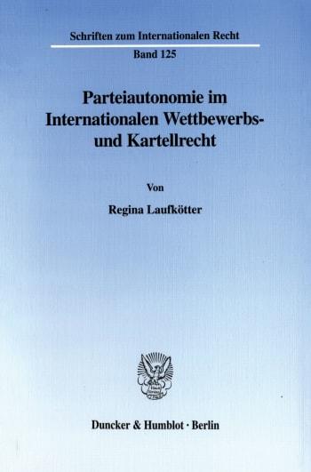 Cover: Parteiautonomie im Internationalen Wettbewerbs- und Kartellrecht