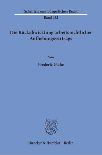 Cover: Die Rückabwicklung arbeitsrechtlicher Aufhebungsverträge