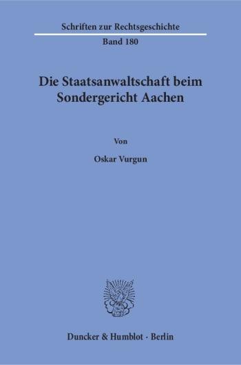 Cover: Die Staatsanwaltschaft beim Sondergericht Aachen
