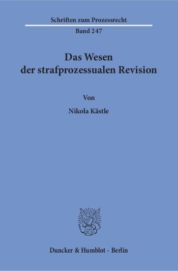 Cover: Das Wesen der strafprozessualen Revision