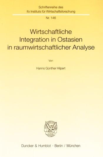 Cover: Wirtschaftliche Integration in Ostasien in raumwirtschaftlicher Analyse