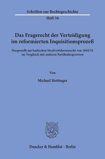 Cover: Das Fragerecht der Verteidigung im reformierten Inquisitionsprozeß, dargestellt am badischen Strafverfahrensrecht von 1845/51 im Vergleich mit anderen Partikulargesetzen