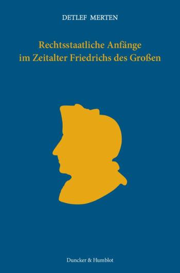 Cover: Rechtsstaatliche Anfänge im Zeitalter Friedrichs des Großen