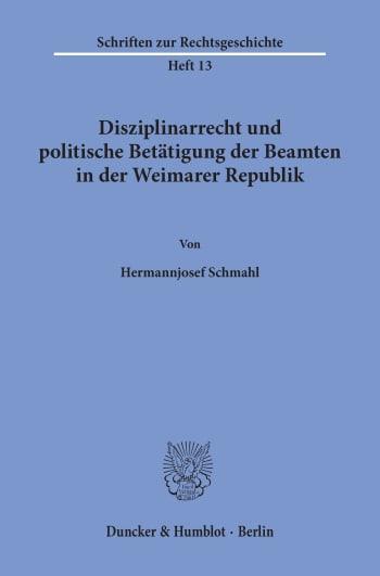 Cover: Disziplinarrecht und politische Betätigung der Beamten in der Weimarer Republik