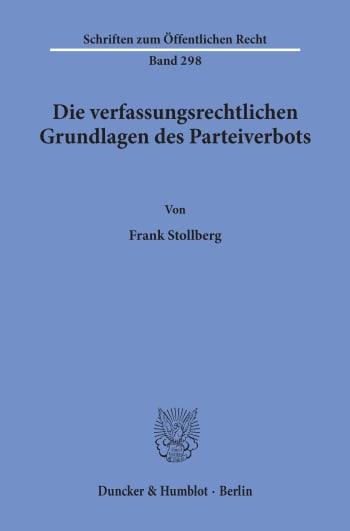 Cover: Die verfassungsrechtlichen Grundlagen des Parteiverbots