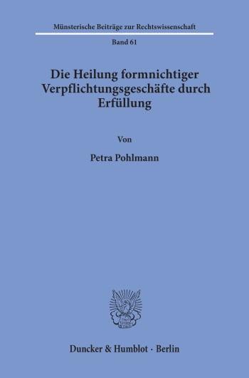 Cover: Die Heilung formnichtiger Verpflichtungsgeschäfte durch Erfüllung