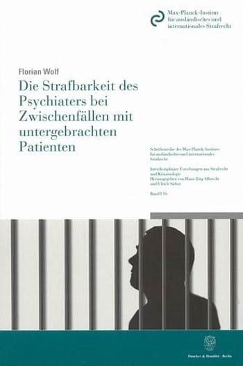 Cover: Die Strafbarkeit des Psychiaters bei Zwischenfällen mit untergebrachten Patienten