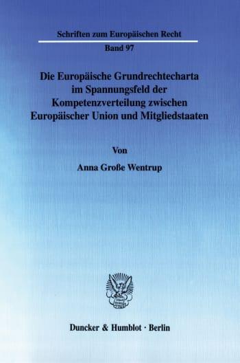 Cover: Die Europäische Grundrechtecharta im Spannungsfeld der Kompetenzverteilung zwischen Europäischer Union und Mitgliedstaaten