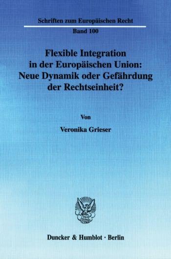 Cover: Flexible Integration in der Europäischen Union: Neue Dynamik oder Gefährdung der Rechtseinheit?