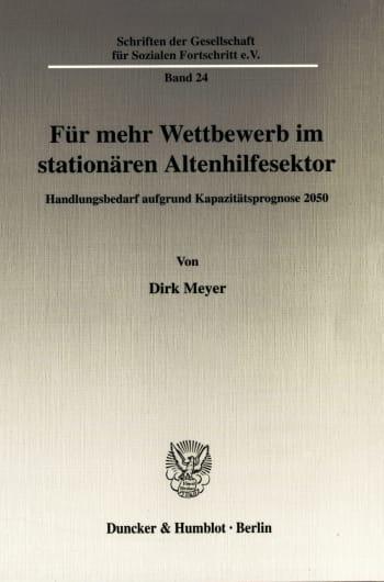 Cover: Für mehr Wettbewerb im stationären Altenhilfesektor