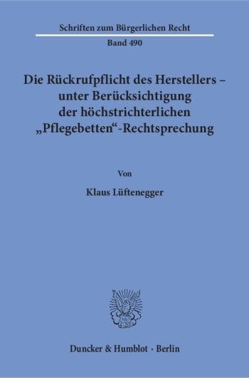 Cover: Die Rückrufpflicht des Herstellers – unter Berücksichtigung der höchstrichterlichen »Pflegebetten«-Rechtsprechung