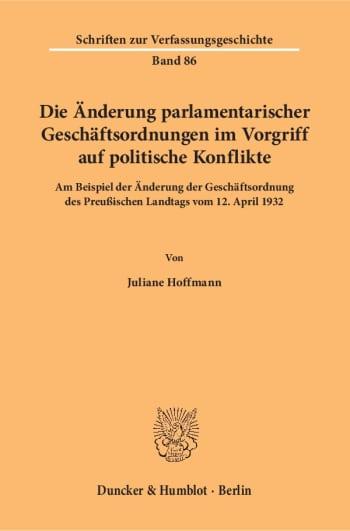 Cover: Die Änderung parlamentarischer Geschäftsordnungen im Vorgriff auf politische Konflikte