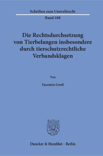 Cover: Die Rechtsdurchsetzung von Tierbelangen insbesondere durch tierschutzrechtliche Verbandsklagen