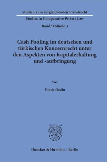 Cover: Cash Pooling im deutschen und türkischen Konzernrecht unter den Aspekten von Kapitalerhaltung und -aufbringung