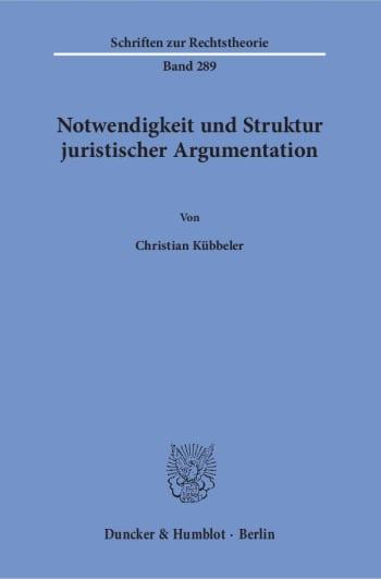 Cover: Notwendigkeit und Struktur juristischer Argumentation