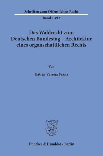 Cover: Das Wahlrecht zum Deutschen Bundestag – Architektur eines organschaftlichen Rechts
