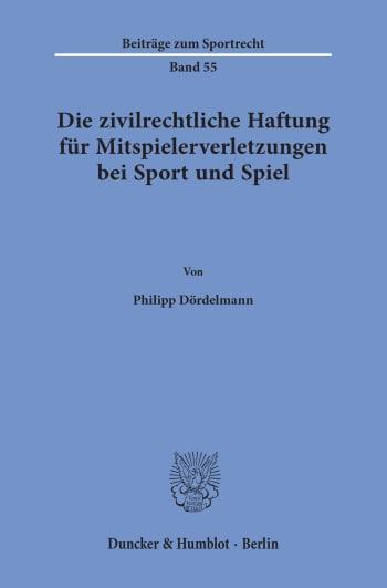 Cover: Die zivilrechtliche Haftung für Mitspielerverletzungen bei Sport und Spiel
