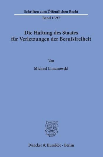 Cover: Die Haftung des Staates für Verletzungen der Berufsfreiheit