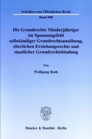 Cover: Die Grundrechte Minderjähriger im Spannungsfeld selbständiger Grundrechtsausübung, elterlichen Erziehungsrechts und staatlicher Grundrechtsbindung