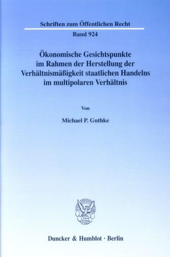 Cover: Ökonomische Gesichtspunkte im Rahmen der Herstellung der Verhältnismäßigkeit staatlichen Handelns im multipolaren Verhältnis
