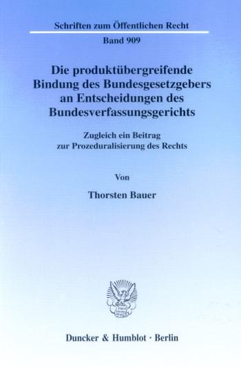 Cover: Die produktübergreifende Bindung des Bundesgesetzgebers an Entscheidungen des Bundesverfassungsgerichts
